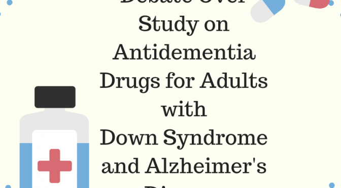 Debate Over Study on Antidementia Drugs for Adults with Down Syndrome and Alzheimer's Disease